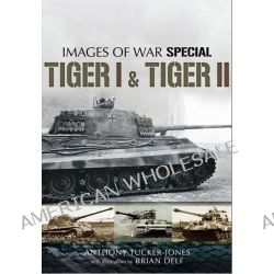 Tiger I and Tiger II by Anthony Tucker-Jones, 9781781590300.