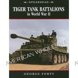 Tiger Tank Companies in World War II by George Forty, 9780760330494.