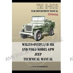 TM 9-803 Willys-Overland MB and Ford Model GPW Jeep Technical Manual by U S Army, 9781937684952.