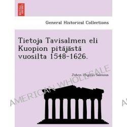 Tietoja Tavisalmen Eli Kuopion Pita Ja Sta Vuosilta 1548-1626. by Johan Magnus Salenius, 9781241740887.