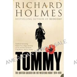 Tommy, The British Soldier on the Western Front by Richard Holmes, 9780007137527.