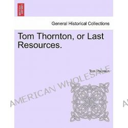 Tom Thornton, or Last Resources. by Tom Thornton, 9781241583538.