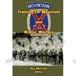 Training for Mountain and Winter Warfare by Ray Merriam, 9781470150457.
