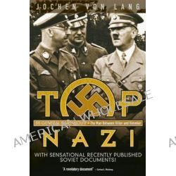 Top Nazi, SS General Karl Wolff: The Man Between Hitler and Himmler by Jochen Von Lang, 9781936274529.