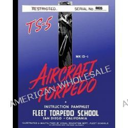 Torpedo Instruction Pamphlet Ts-5 by Fleet Torpedo School, 9781940453293.