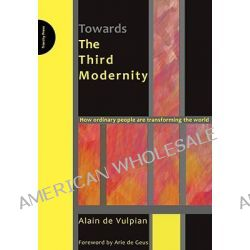 Towards the Third Modernity, How Ordinary People are Transforming the World by Alain De Vulpian, 9780955008191.