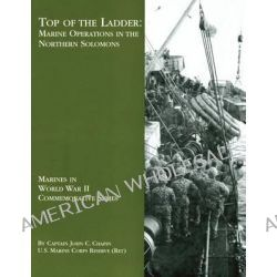 Top of the Ladder, Marine Operations in the Northern Solomons by U S Marine Corps Reserve (Ret ) Chapin, 9781494458324.