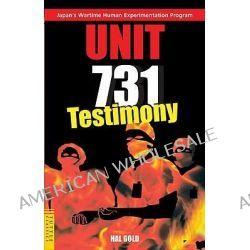 Unit 731, Testimony by Hal Gold, 9780804835657.