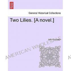 Two Lilies. [A Novel.] by Julia Kavanagh, 9781241363062.