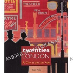 Twenties London, A City in the Jazz Age by Cathy Ross, 9780856675683.