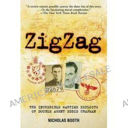 ZigZag, The Incredible Wartime Exploits of Double Agent Eddie Chapman by Nicholas Booth, 9781611453058.