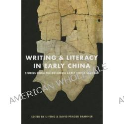 Writing and Literacy in Early China, Studies from the Columbia Early China Seminar by Li Feng, 9780295993379.