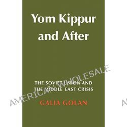 Yom Kippur and After, The Soviet Union and the Middle East Crisis by Galia Golan, 9780521143905.