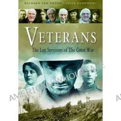 Veterans, The Last Survivors of the Great War by Richard Van Emden, 9781844153190.