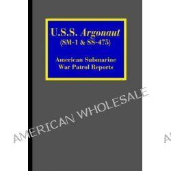 U.S.S. Argonaut (SM-1 & SS-475), American Submarine War Patrol Reports by J T McDaniel, 9781932606157.