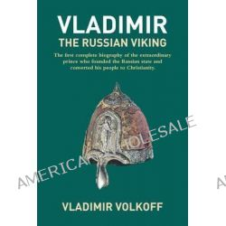 Vladimir the Russian Viking, The Legendary Prince Who Transformed a Nation by Vladimir Volkoff, 9781590206928.