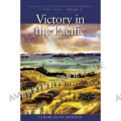 Victory in the Pacific: Victory in the Pacific, 1945 v. 14, 1945 by Samuel Eliot Morison, 9781591145790.