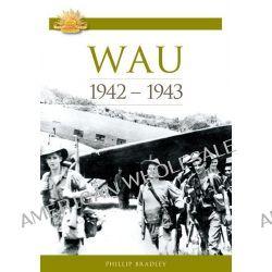 Wau 1942-1943, Australian Army Campaigns Series: Book 6 by Phillip Bradley, 9780980777406.