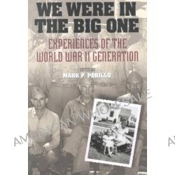 We Were in the Big One, Experiences of the World War II Generation by Mark P. Parillo, 9780842027977.