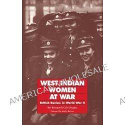 West Indian Women at War, British Racism in World War II by Ben Bousquet, 9780853157434.