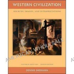 Western Civilization, Sources Images and Interpretations: Since 1660 v. 2 by Dennis Sherman, 9780077382407.