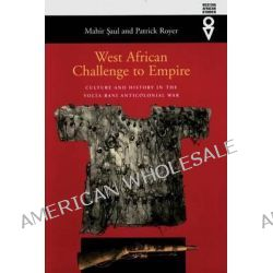 West African Challenge to Empire, Culture & History in Volta-Bani Anticolonial War by Mahir Saul, 9780821414149.