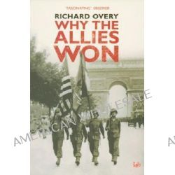 Why the Allies Won by Richard Overy, 9781845950651.