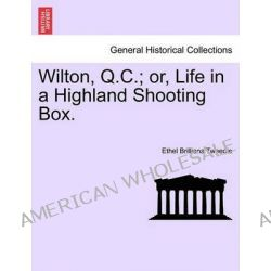 Wilton, Q.C.; Or, Life in a Highland Shooting Box. by Ethel Brilliana Tweedie, 9781241191177.