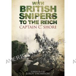 With British Snipers to the Reich by C. Shore, 9781848326507.