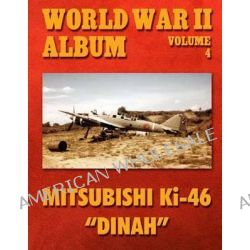 World War II Album Volume 4, Mitsubishi KI-46 Dinah by Ray Merriam, 9781500729523.