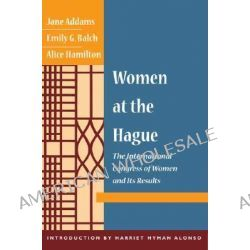 Women at the Hague, The International Congress of Women and Its Results by Jane Addams, 9780252071560.