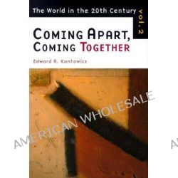 World in the Twentieth Century, Coming Apart, Coming Together v. 2 by Edward R. Kantowicz, 9780802844569.