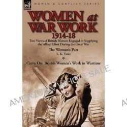 Women at War Work 1914-18, Two Views of British Women Engaged in Supplying the Allied Effort During the Great War by L K Yates, 9780857068934.