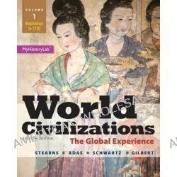 World Civilizations, Volume 1 with MyHistoryLab Access Card Package, Beginnings to 1750: The Global Experience by Professor of History and Provost Peter N Stearns, 9780133828184.