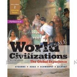 World Civilizations, Volume 2 with MyHistoryLab Access Card Package, 1450 to the Present: The Global Experience by Professor of History and Provost Peter N Stearns, 9780133828191.