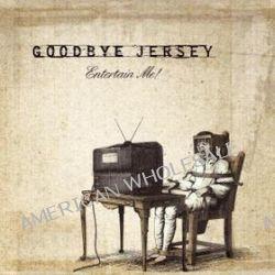 Entertain Me - Goodbye Jersey
