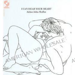 I Can Hear Your Heart - Aidan John Moffat