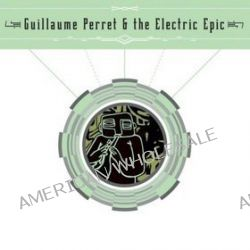 Guillaume Perret & The Electric Epic - The Electric Epic, Guillaume Perret