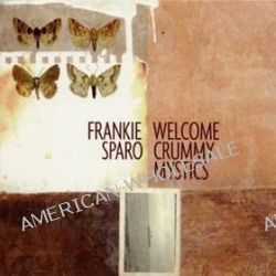 Welcome Crummy Mystics - Frankie Sparo