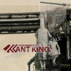 Kant Kino - Father Worked In Industry [CD] - Kant Kino