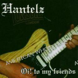 Oi! To My Friends - Hantelz