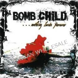 Nothing Lasts Forever - Bomb Child