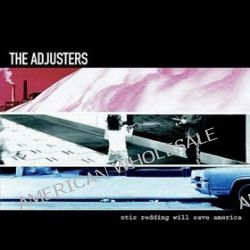 Otis Redding Will Save America - The Adjusters