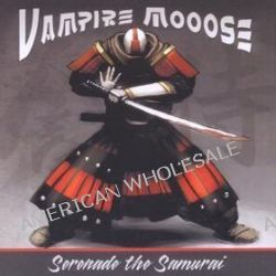 Serenade The Samurai - Vampire Moose