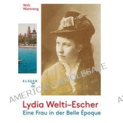 Bücher: Lydia Welti-Escher  von Willi Wottreng