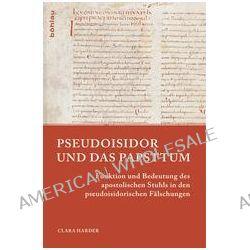 Bücher: Pseudoisidor und das Papsttum  von Clara Harder