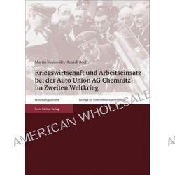 Bücher: Kriegswirtschaft und Arbeitseinsatz bei der Auto Union AG Chemnitz im Zweiten Weltkrieg  von Rudolf Boch,Martin Kukowski