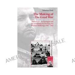 Bücher: The Making of The Good War  von Sebastian Haak