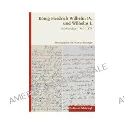 Bücher: König Friedrich Wilhelm IV. und Wilhelm I.  von König von Preussen Friedrich Wilhelm IV.