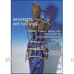 Bücher: Im Korsett der Tugenden - Moral und Geschlecht im kulturhistorischen Kontext